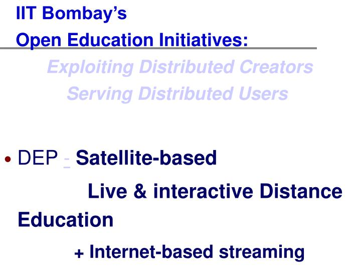 Iit bombay s open education initiatives exploiting distributed creators serving distributed users