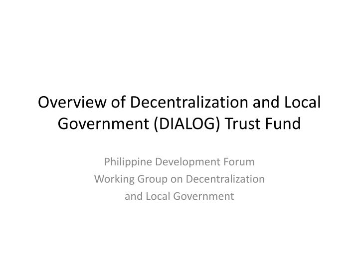 overview of decentralization and local government dialog trust fund n.