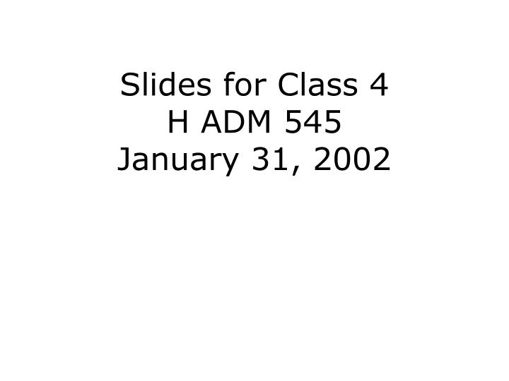 slides for class 4 h adm 545 january 31 2002 n.