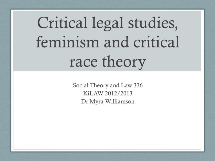 critical legal studies feminism and critical race theory n.