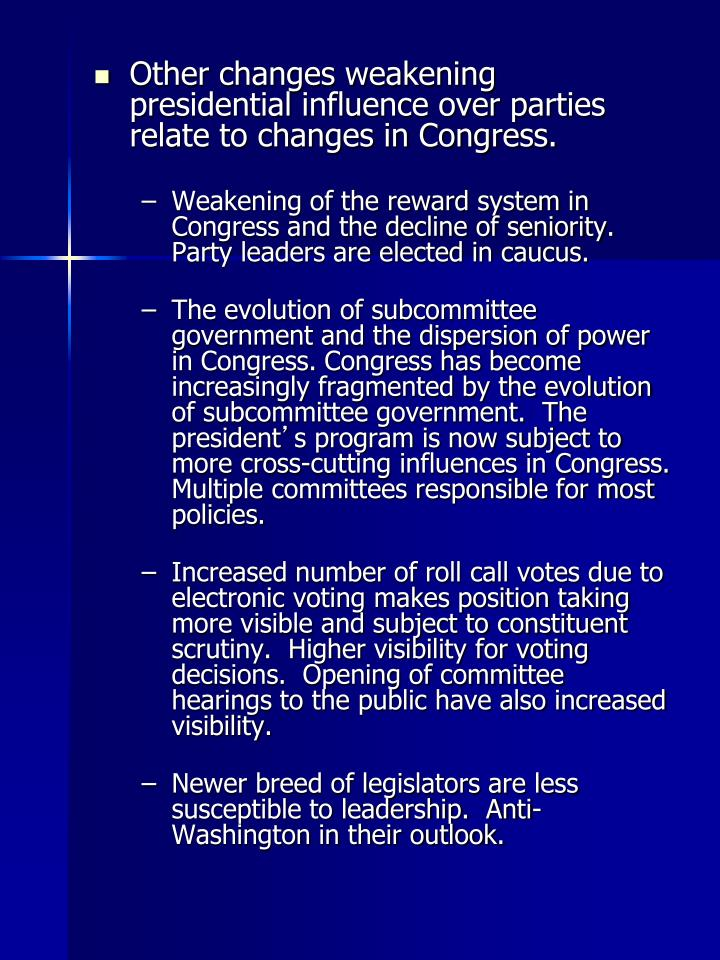 Other changes weakening presidential influence over parties relate to changes in Congress.