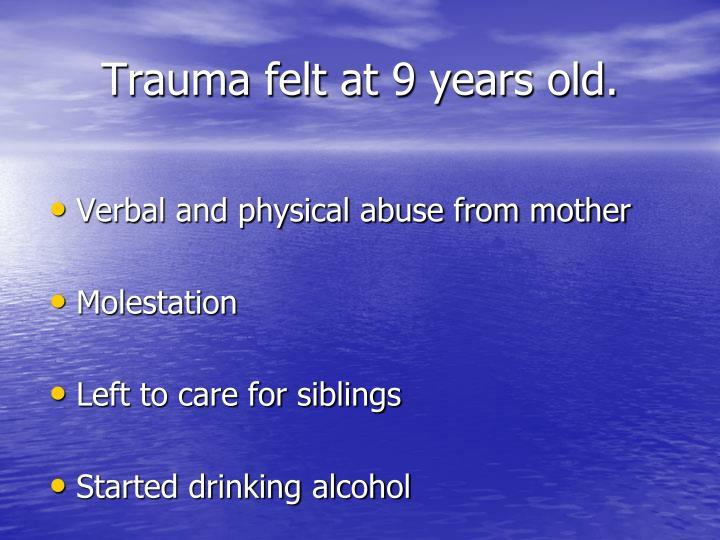 Trauma felt at 9 years old.