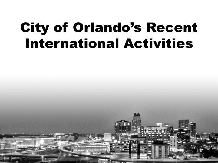 City of Orlando's Recent International Activities