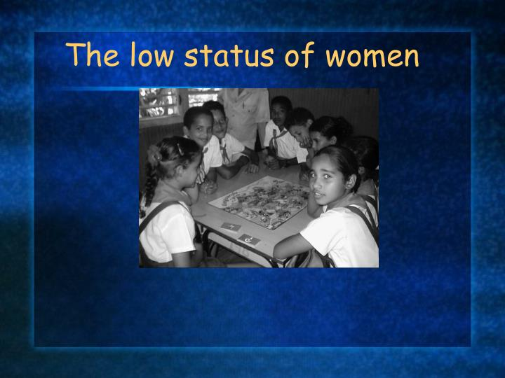 The low status of women