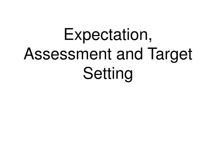 expectation assessment and target setting n.