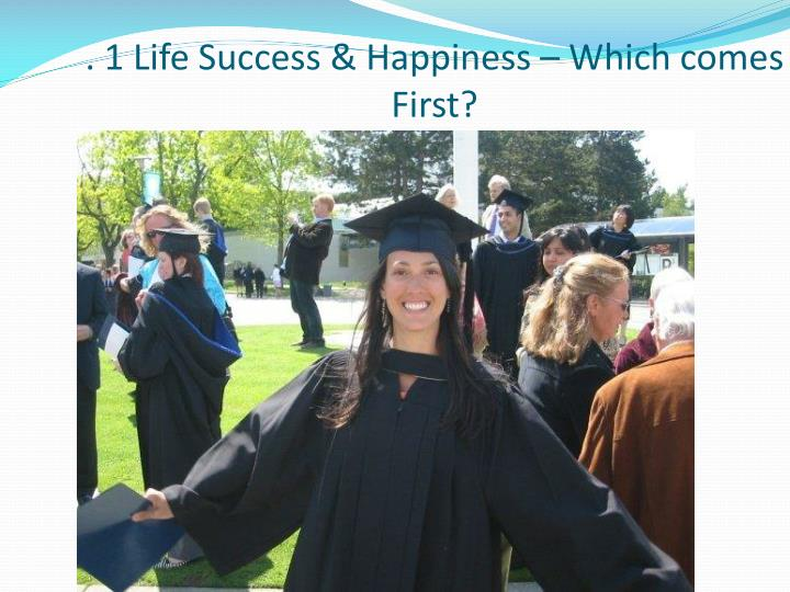 . 1 Life Success & Happiness – Which comes First?