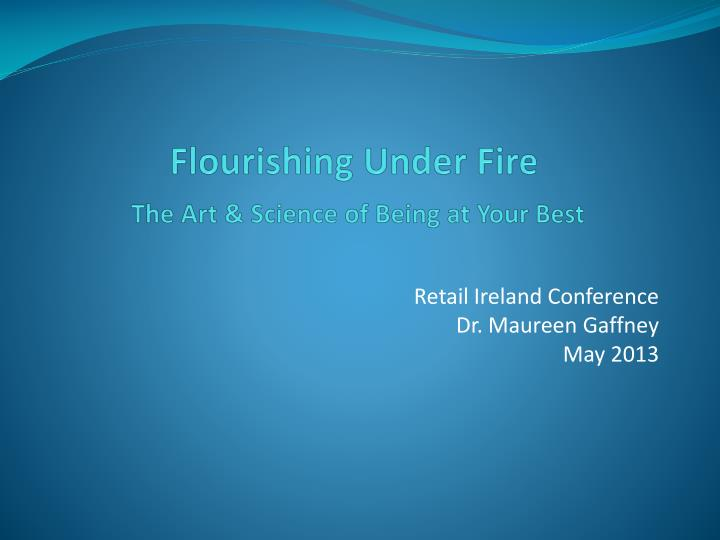 Flourishing under fire the art science of being at your best