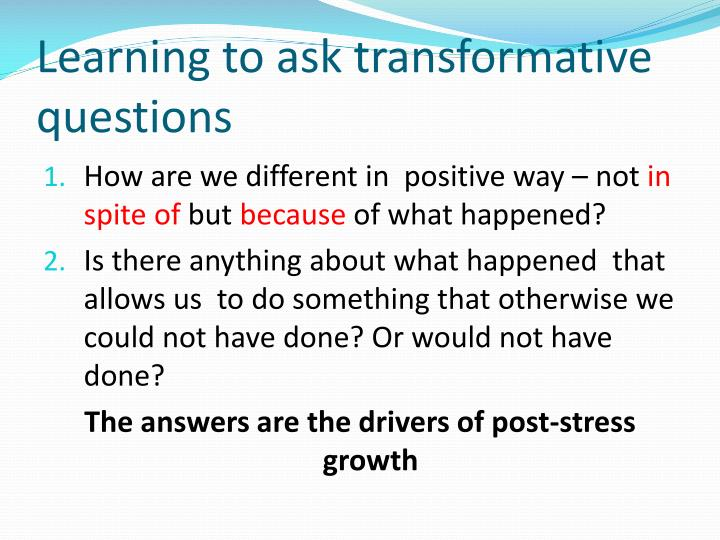 Learning to ask transformative questions