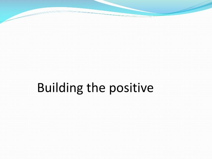 Building the positive