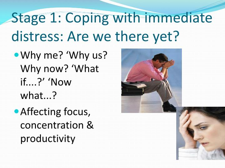 Stage 1: Coping with immediate distress: Are we there yet?