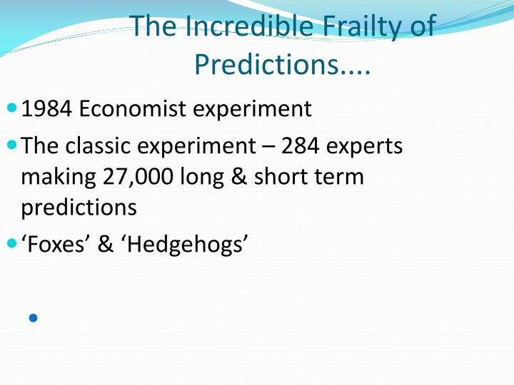 The Incredible Frailty of Predictions....