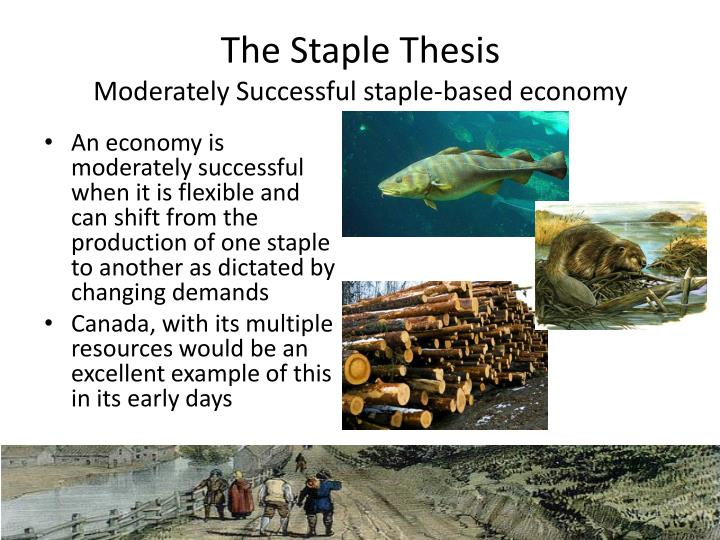 innis staple thesis Harold innis - staples thesis - cod fishery publication of his book on the fur trade, innis turned to a study of an earlier staple—the cod fished for centuries.