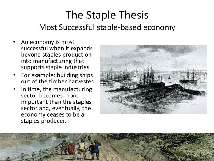 staples thesis in canada It is time to confront canada's staple trap who are proponents of the staple thesis there's lots of discussion of the economic effects of staples.