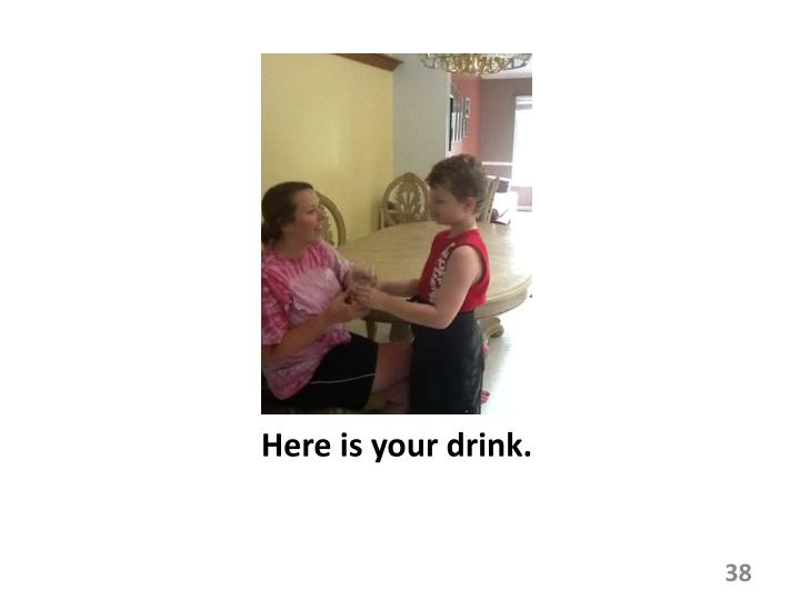 Here is your drink.