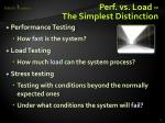 perf vs load the simplest distinction
