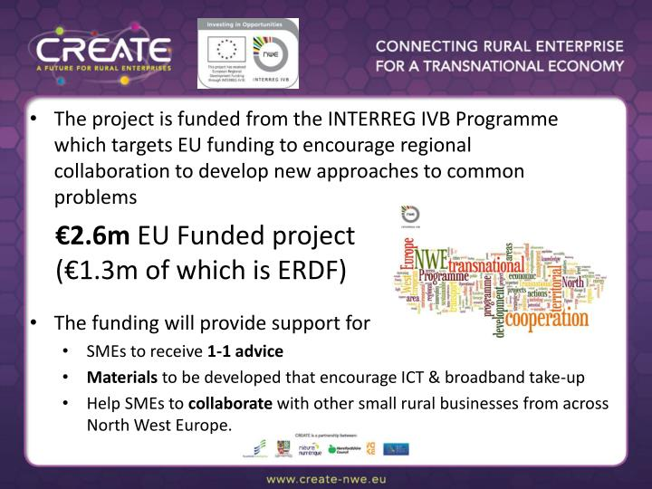 The project is funded from the INTERREG IVB Programme which targets EU funding to encourage regional collaboration to develop new approaches to common problems