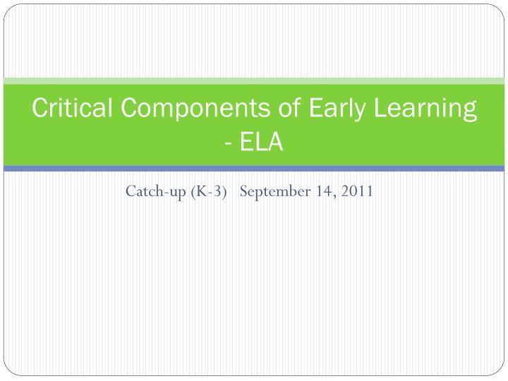 critical components of early learning ela n.