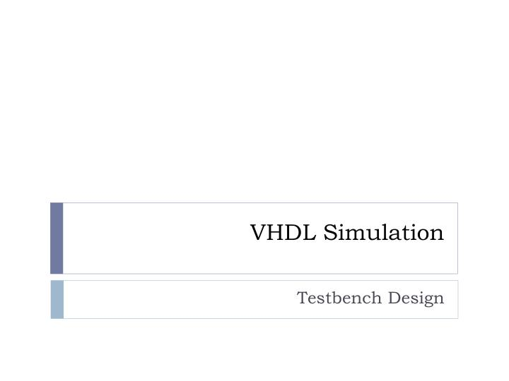 PPT - VHDL Simulation PowerPoint Presentation - ID:3072821
