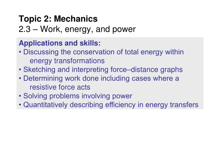 mechanics work power energy The _____ the object, the _____ its strain energy when it is deformed work-energy principle what is the principle that describes: the work done by the external forces (other than gravity) acting on an object causes a change in energy of the object.