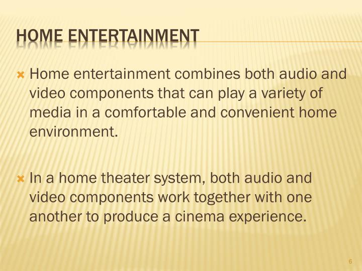 Home entertainment combines both audio and video components that can play a variety of media in a comfortable and convenient home environment.