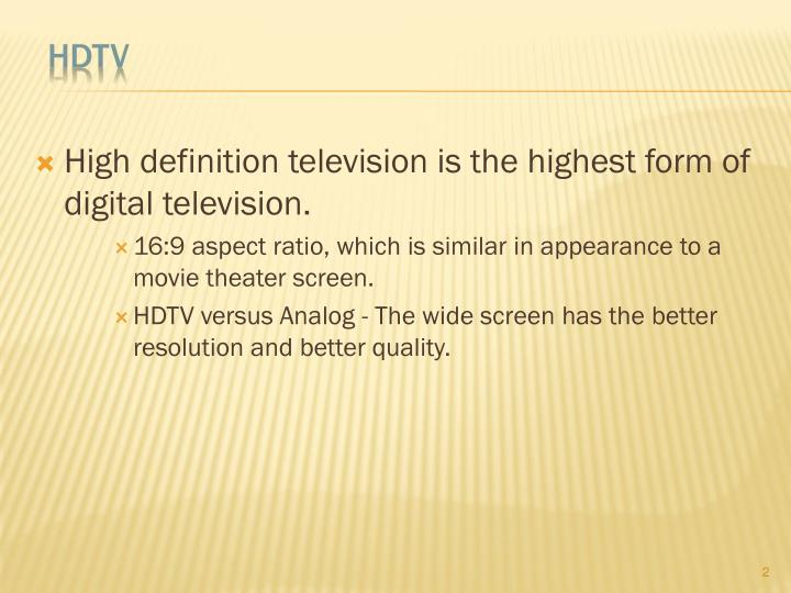 High definition television is the highest form of digital television.