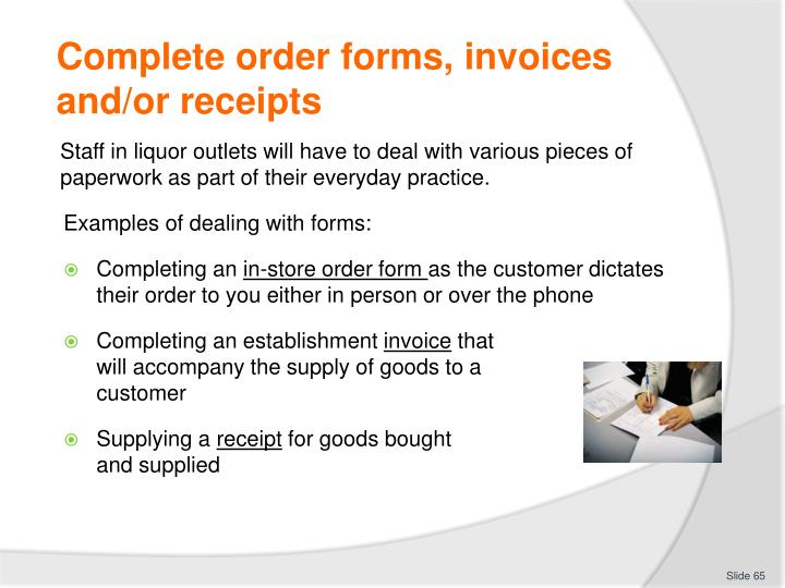 Complete order forms, invoices and/or receipts
