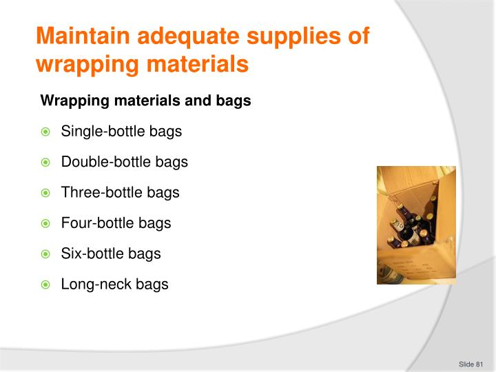 Maintain adequate supplies of wrapping materials