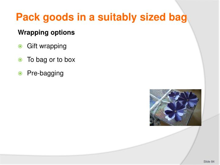 Pack goods in a suitably sized bag