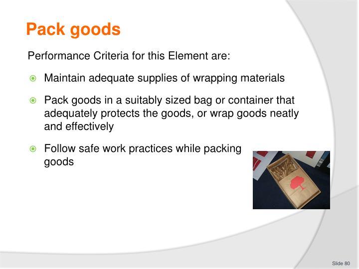 Pack goods