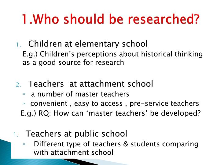 1.Who should be researched?