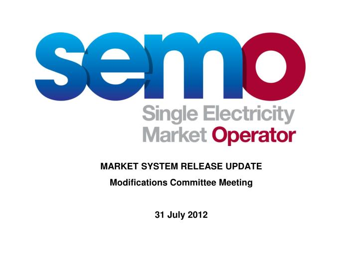 Market system release update modifications committee meeting 31 july 2012