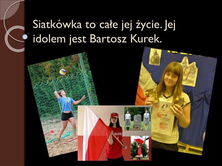 Siatkówka to całe jej życie. Jej idolem jest Bartosz Kurek.