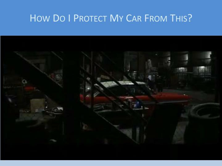 How do i protect my car from this