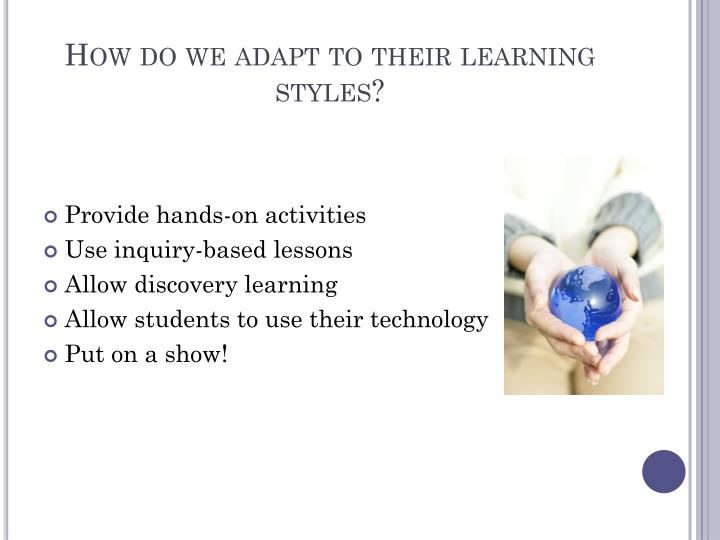 How do we adapt to their learning styles?