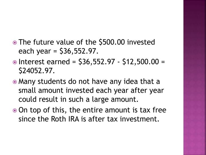 The future value of the $500.00 invested each year = $36,552.97.