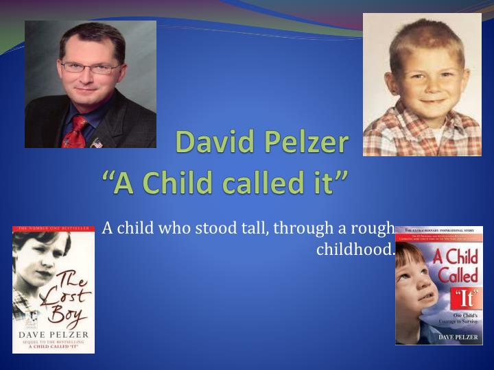an analysis of dave pelzers novel a child called it Trevor dolby, publishing director of non-fiction at orion, believes that pelzer's autobiographical trilogy - a child called it, the lost boy and a man named dave - appeal to people who don't.