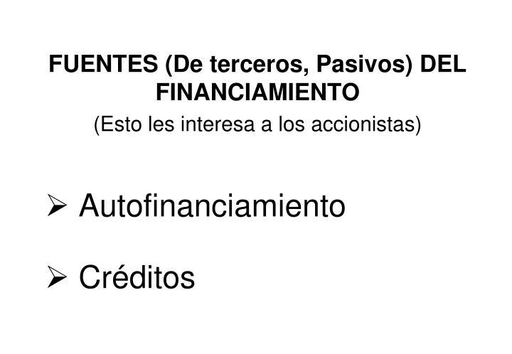 FUENTES (De terceros, Pasivos) DEL FINANCIAMIENTO