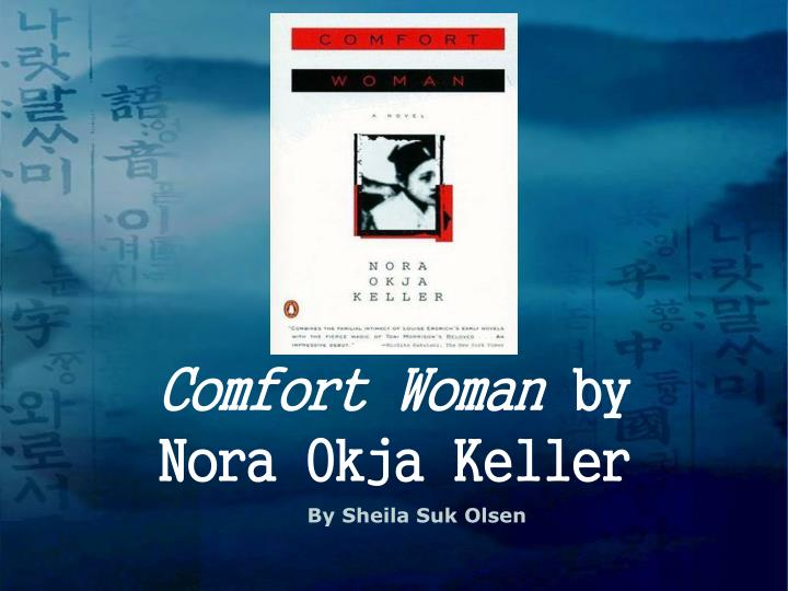 "an analysis of the book comfort women by nora keller Abstract performing a mandatory abortion on a teenage woman who is forced into sexual servitude during world war ii, a japanese gynecologist in the military camp in nora okja keller's novel comfort woman (1997) pontificates about ""evolutionary differences between the races, biological quirks that made the women of one race so pure and the."