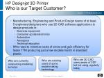 hp designjet 3d printer who is our target customer