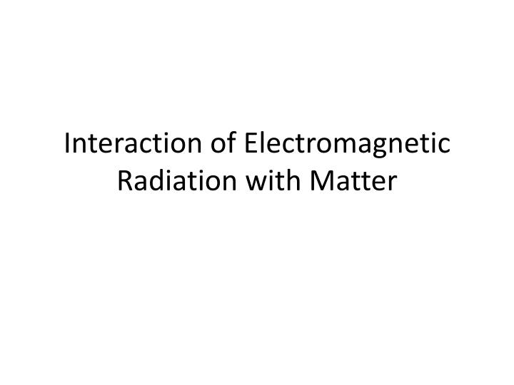 interaction of electromagnetic radiation with matter n.