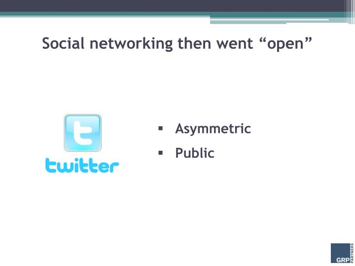 """Social networking then went """"open"""""""
