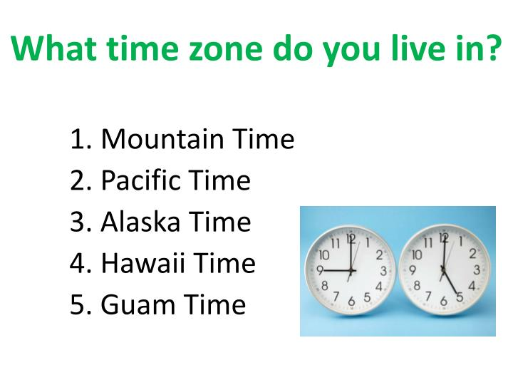 What time zone do you live in?