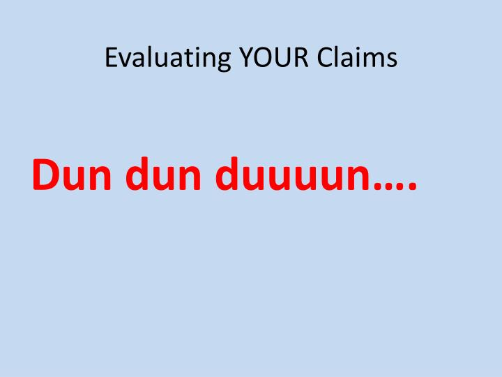 Evaluating your claims