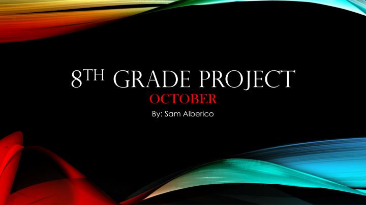 8 th grade project october