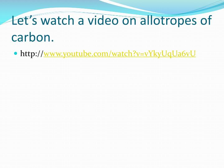 Let's watch a video on allotropes of carbon.