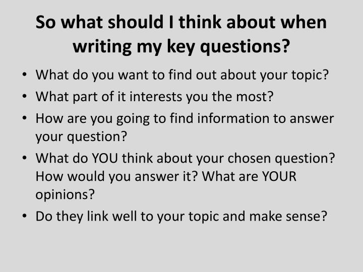 So what should I think about when writing my key questions?