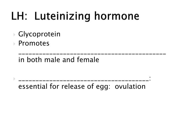 LH:  Luteinizing hormone
