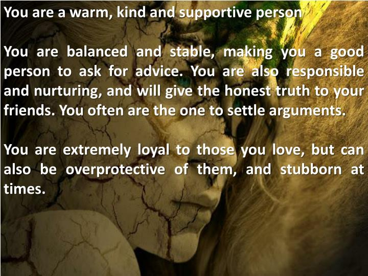 You are a warm, kind and supportive person
