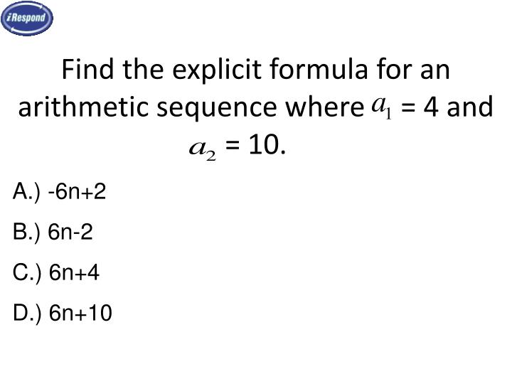 Find the explicit formula for an arithmetic sequence where     = 4 and  = 10.