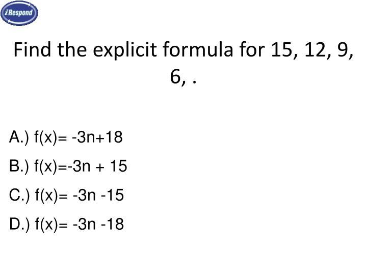 Find the explicit formula for 15, 12, 9, 6, .